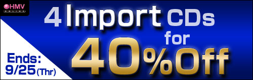 Ends: 9/25(Thr) Buy 4 or More Selected Import CDs Get 40% Off