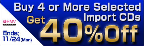 Ends: 11/24(Mon)! Buy 4 or More Selected Import CDs Get 40% Off