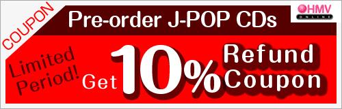 Ends: 11/24 (Mon)! Pre-order J-POP CDs Get 10% Coupon