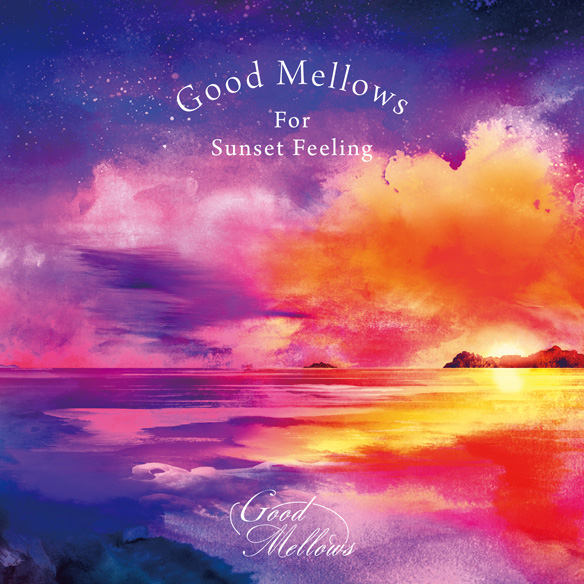 『Good Mellows For Sunset Feeling』