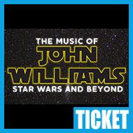 【チケット】The MUSIC OF JOHN WILLIAMS:STAR WARS AND BEYOND