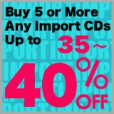 Ends: 4/19 (Thu)! Buy 5 or More Any Import CDs Get 35-40% Off! * Please note that coupons or special coupons can not be used for this campaign order.