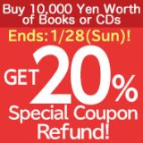 Ends: 1/28 (Sun)! Buy 10,000 Yen Worth of CDs or Books Get 20 Special Coupon Refund!