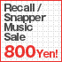 Recall/Snapper Music 800 Yen SALE