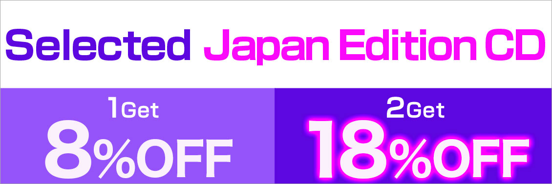 Japan Edition CD for 8% Off! 2 for 18% Off