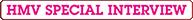 HMV special intrecview