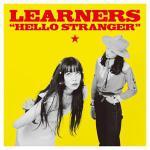 LEARNERSの3rdアルバム『HELLO STRANGER』がアナ...