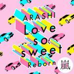嵐 デジタルシングル 『Love so sweet : Reborn』...