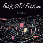 bonobosのEP『FOLK CITY FOLK .ep』がアナログ...