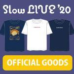 【新商品追加】『Slow LIVE'20』オフィシャルグッズの取り扱い...