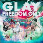 GLAY ニューアルバム 『FREEDOM ONLY』 | 特典:リボ...