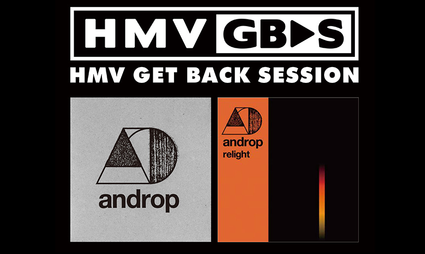 androp | HMV GET BACK SESSION 「anew」&「relight」LIVE