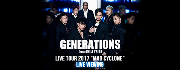 """GENERATIONS LIVE TOUR 2017 """"MAD CYCLONE""""LIVE VIEWING"""