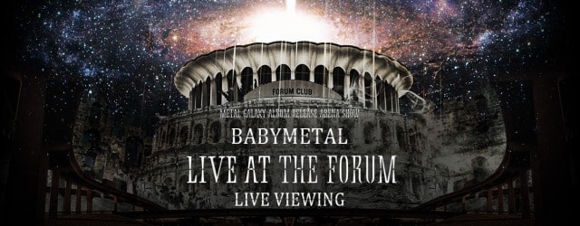 BABYMETAL「LIVE AT THE FORUM」 LIVE VIEWING