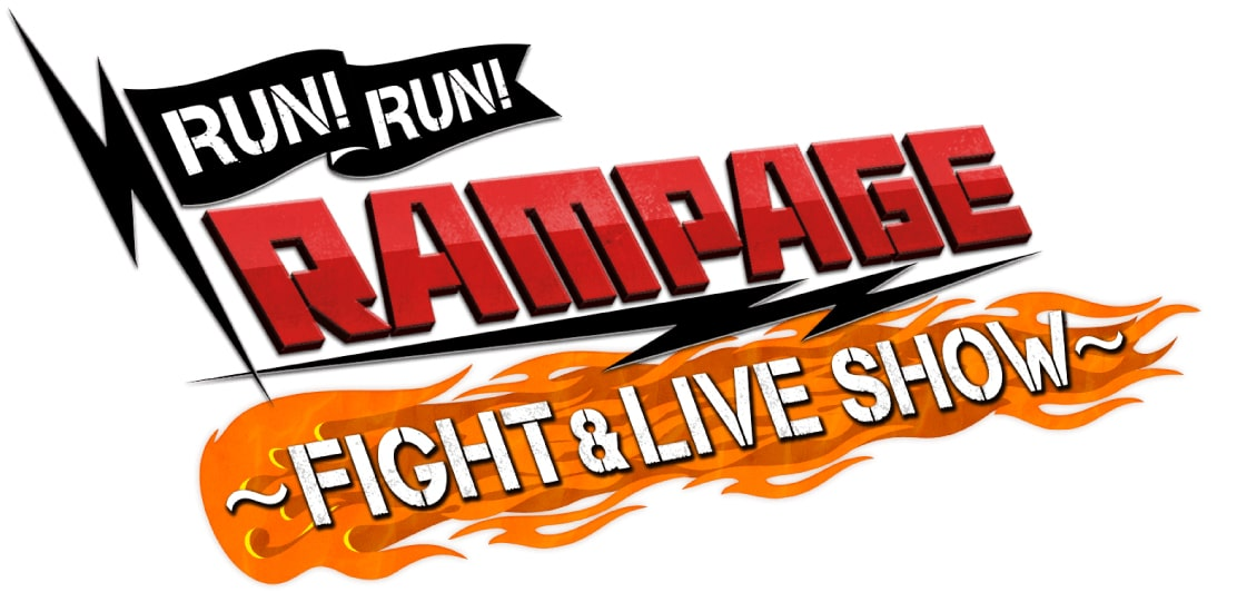 RUN!RUN!RAMPAGE!! ~FIGHT & LIVE SHOW~