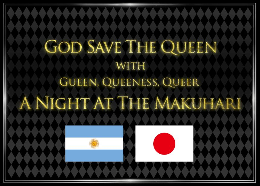 GOD SAVE THE QUEEN with GUEEN,QUEENESS,QUEER / A NIGHT AT THE MAKUHARI