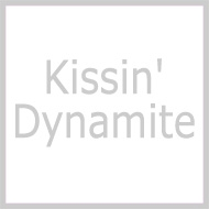 Kissin' Dynamite