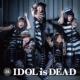 IDOL is DEAD (+DVD)【期間限定生産盤 映画盤】