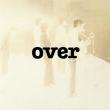 OVER 【生産限定盤】<MQA/UHQCD>