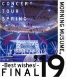 Morning Musume.' 19 Concert Tour Haru -Best Wishes!-Final