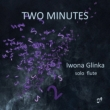 Iwona Glinka: Two Minutes-compositions For Solo Flute