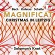 マニフィカト〜ライプツィヒのクリスマス〜シェッレ、クーナウ、バッハ ジョナサン・セルズ&ソロモンズ・ノット
