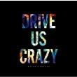 DRIVE US CRAZY 【Blu-ray付生産限定盤】