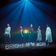 BRIGHT NEW WORLD 【初回生産限定盤A】(+DVD)