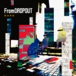 From DROPOUT 【初回生産限定盤】(+DVD)