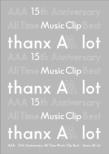 AAA 15th Anniversary All Time Music Clip Best -thanx AAA lot-