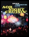 DEEN PREMIUM LIVE AOR NIGHT CRUISIN' 【完全生産限定盤】(Blu-ray+CD)