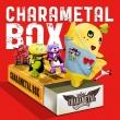 CHARAMETAL BOX【初回限定盤】(+DVD)
