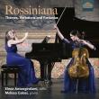 ロッシーニアーナ〜主題、変奏曲と幻想曲〜チェロとピアノのための室内楽作品集 エレナ・アントンジローラミ、メリッサ・ガロージ