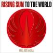 RISING SUN TO THE WORLD(+Blu-ray)