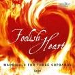 Foolish Heart-madrigals For 3 Sopranos: Galan