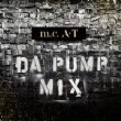 DA PUMP m.c.A・T Remix