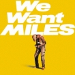 We Want Miles +3