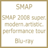 SMAP 2008 super.modern.artistic.performance tour (Blu-ray)