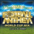 Party Time Presents Football Anthem -world Cup Mix-