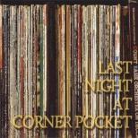 Last Night At Corner Pocket