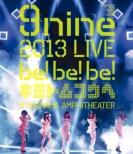 9nine 2013 LIVE 「be!be!be!-キミトムコウヘ-」 (Blu-ray)