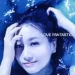 LOVE FANTASTIC (+Blu-ray)