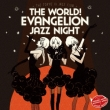 The World! EVAngelion JAZZ night =The Tokyo III Jazz club=