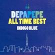 DEPAPEPE ALL TIME BEST 〜INDIGO BLUE〜 (+DVD)【初回生産限定盤】