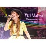 Yui Makino 10th Anniversary Live〜So Happy!!〜