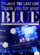 """Trident THE LAST LIVE「Thank you for your """"BLUE"""