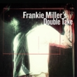 Frankie Miller' s Double Take
