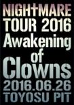 NIGHTMARE TOUR 2016 Awakening of Clowns 2016.06.26 TOYOSU PIT