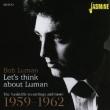 Let' s Think About Luman : -The Nashville Recordings & More 1959-1962