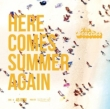 Here Comes Summer Again